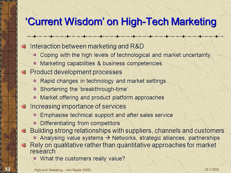 26.3.2004 High-tech Marketing - Arto Rajala (HSE) 52 'Current Wisdom' on High-Tech Marketing Interaction between marketing and R&D Coping with the hig