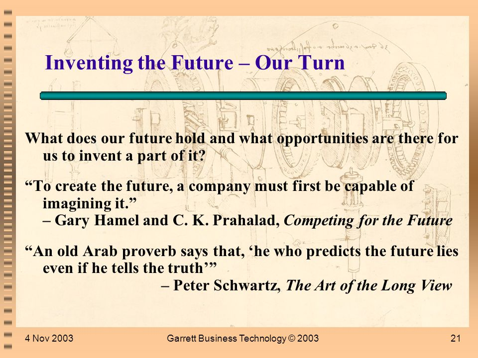 4 Nov 2003Garrett Business Technology © 200320 The Future, Your Company, Your Customers and Your Partners Break
