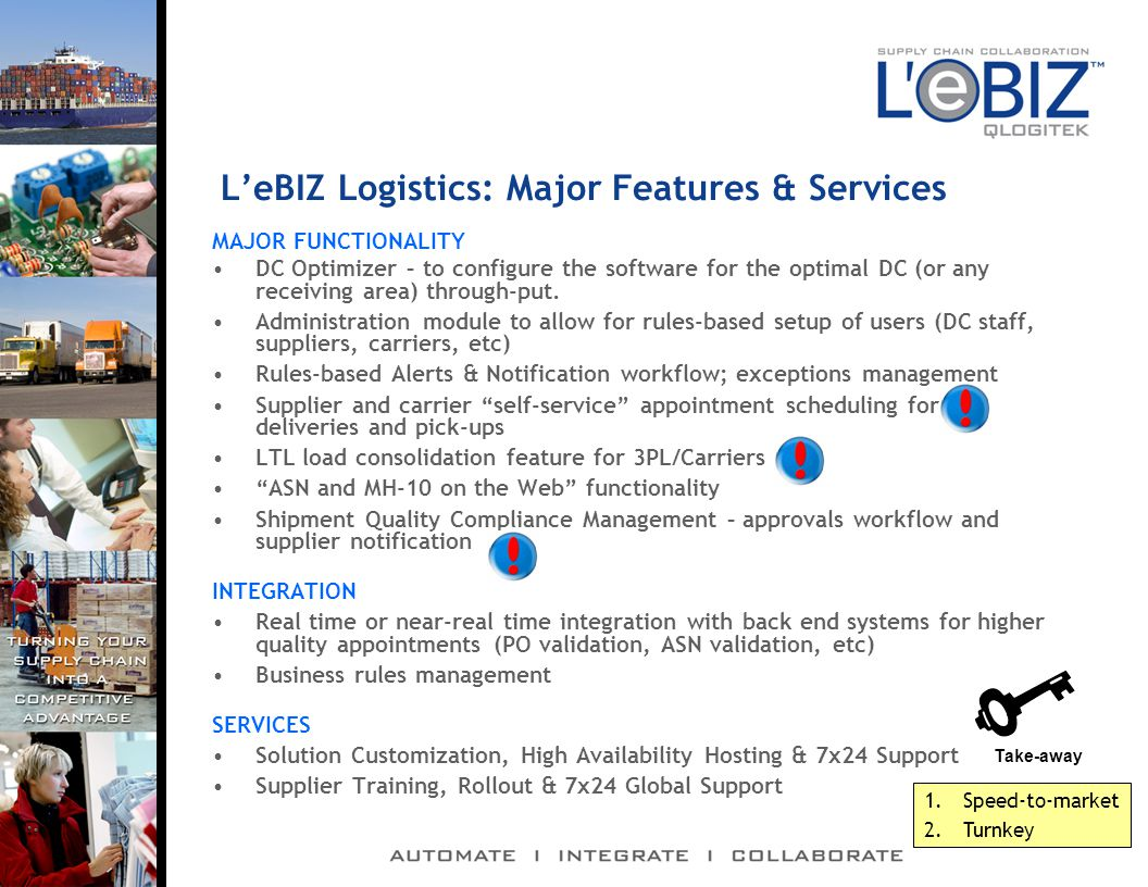 L'eBIZ Logistics: Major Features & Services MAJOR FUNCTIONALITY DC Optimizer – to configure the software for the optimal DC (or any receiving area) through-put.