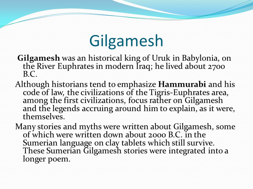 GenesisGilgamesh Extent of floodGlobal CauseMan's wickednessMan's sins Intended for whom?All mankindOne city & all mankind SenderYahwehAssembly of gods Name of heroNoahUtnapishtim Hero's characterRighteous Means of announcementDirect from GodIn a dream Ordered to build boat?Yes Did hero complain?NoYes Height of boatThree storiesSeven stories Shape of boatOblong boxCube Human passengersFamily members onlyFamily & few others Other passengersAll kinds of land animals (vertebrates)All kinds of land animals Means of floodUnderground water & heavy rainHeavy rain Duration of floodLong (40 days & nights plus)Short (6 days & nights) Test to find landRelease of birds Types of birdsRaven & three dovesDove, swallow, raven landing spotMountains—of AraratMountains—Mt Nisir Sacrificed after flood?Yes, by NoahYes, by Utnapishtim