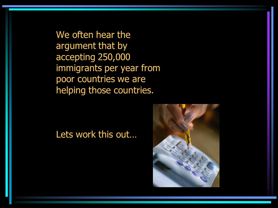 We often hear the argument that by accepting 250,000 immigrants per year from poor countries we are helping those countries.