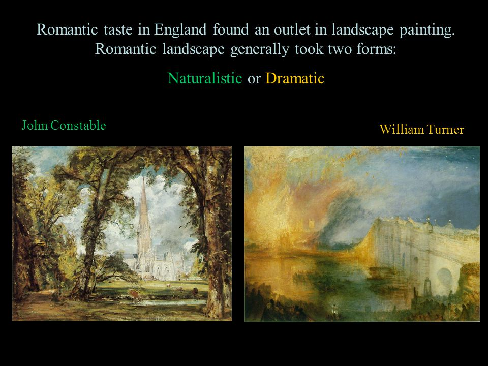 Romantic taste in England found an outlet in landscape painting. Romantic landscape generally took two forms: Naturalistic or Dramatic John Constable