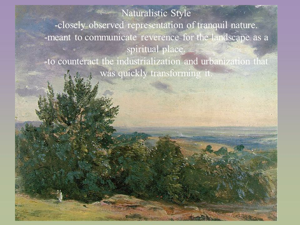 Naturalistic Style -closely observed representation of tranquil nature.