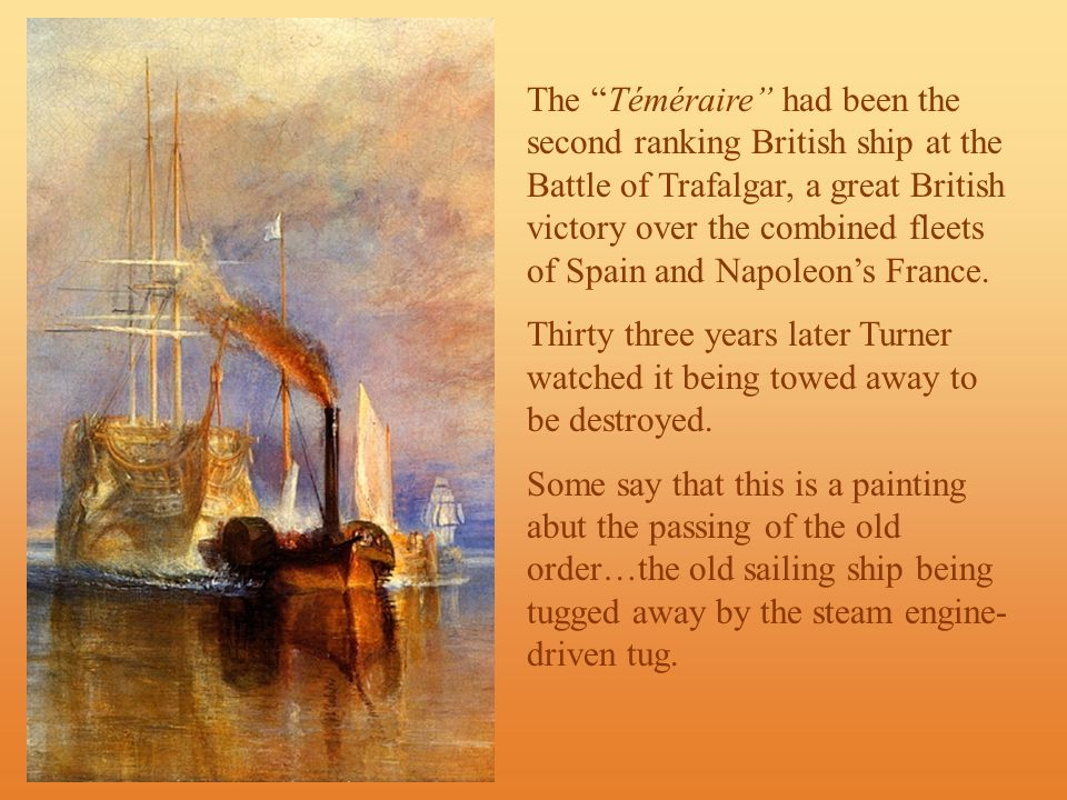 The Téméraire had been the second ranking British ship at the Battle of Trafalgar, a great British victory over the combined fleets of Spain and Napoleon's France.