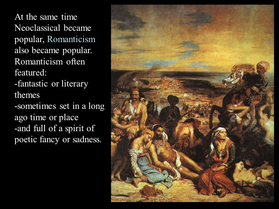 At the same time Neoclassical became popular, Romanticism also became popular.