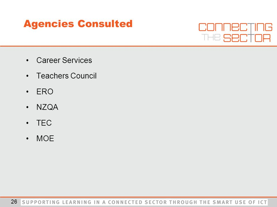 Agencies Consulted Career Services Teachers Council ERO NZQA TEC MOE 26