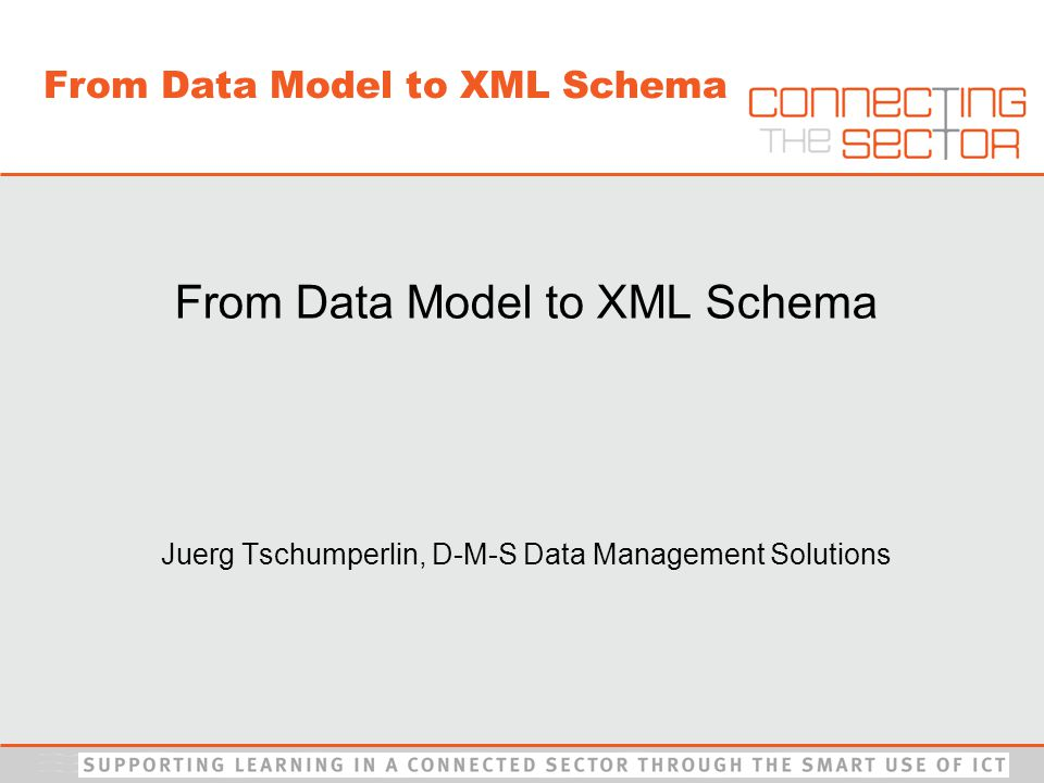 From Data Model to XML Schema Juerg Tschumperlin, D-M-S Data Management Solutions