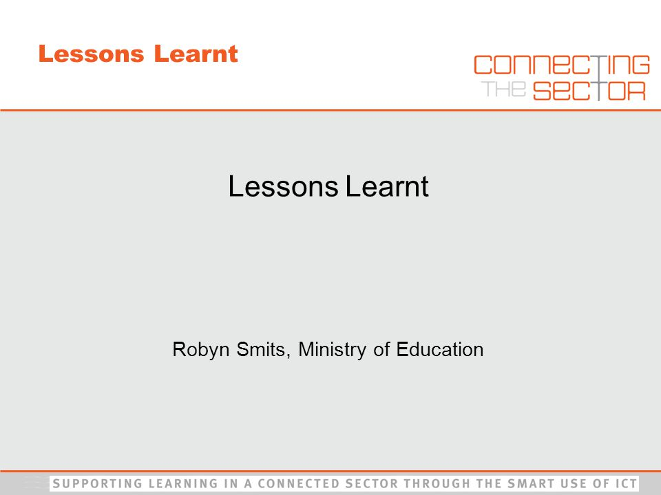 Lessons Learnt Robyn Smits, Ministry of Education