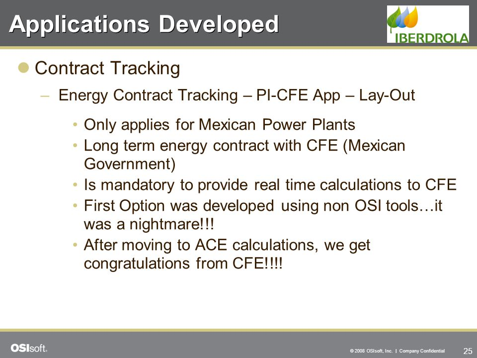 25 © 2008 OSIsoft, Inc. | Company Confidential Applications Developed Contract Tracking –Energy Contract Tracking – PI-CFE App – Lay-Out Only applies