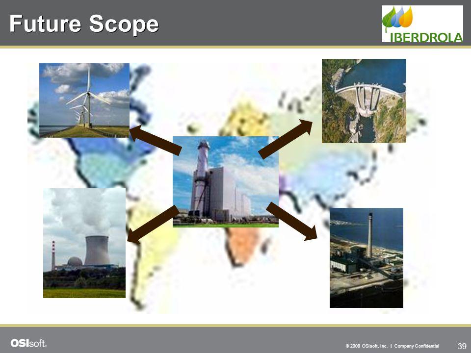 39 © 2008 OSIsoft, Inc. | Company Confidential Future Scope