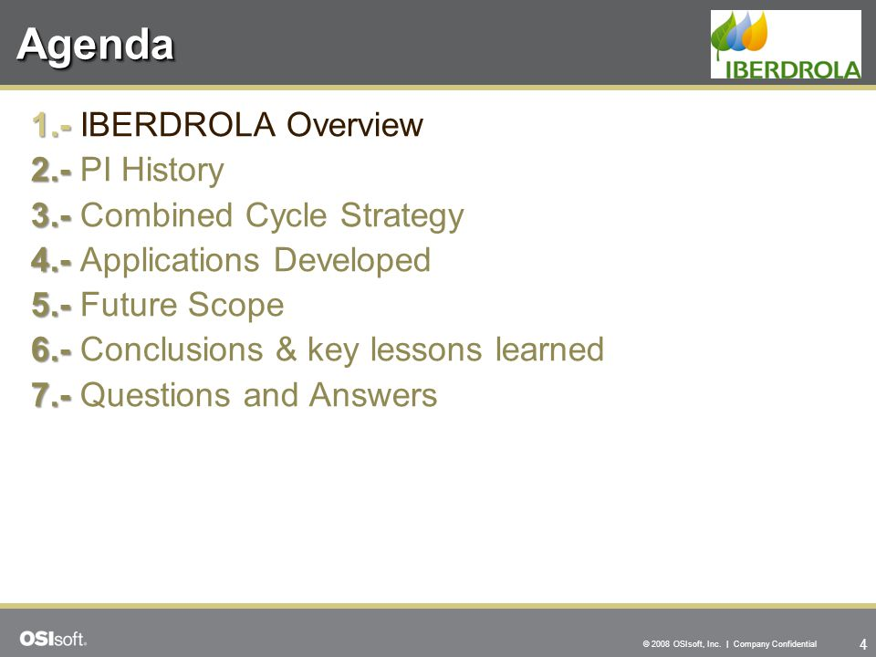 4 © 2008 OSIsoft, Inc. | Company Confidential AgendaAgenda 1.- 1.- IBERDROLA Overview 2.- 2.- PI History 3.- 3.- Combined Cycle Strategy 4.- 4.- Appli