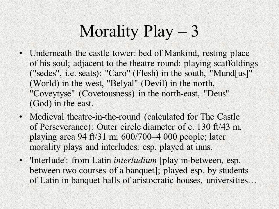 Morality Play – 3 Underneath the castle tower: bed of Mankind, resting place of his soul; adjacent to the theatre round: playing scaffoldings ( sedes , i.e.