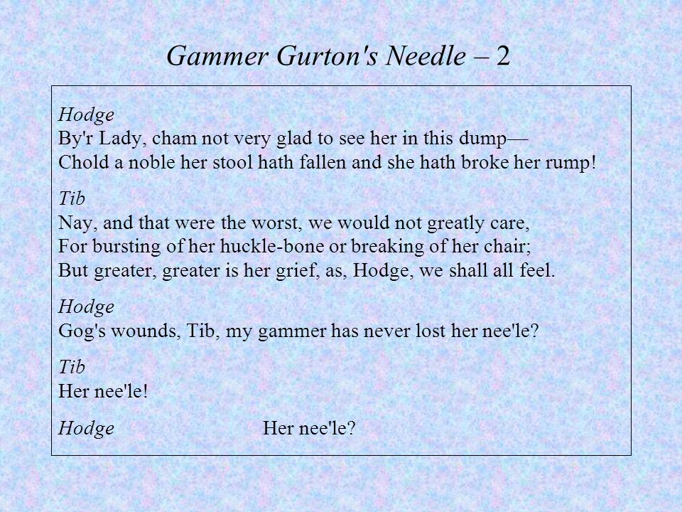 Gammer Gurton's Needle – 2 Hodge By'r Lady, cham not very glad to see her in this dump–– Chold a noble her stool hath fallen and she hath broke her ru