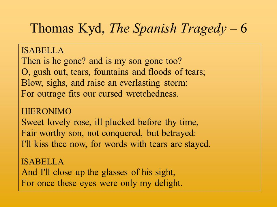 Thomas Kyd, The Spanish Tragedy – 6 ISABELLA Then is he gone.