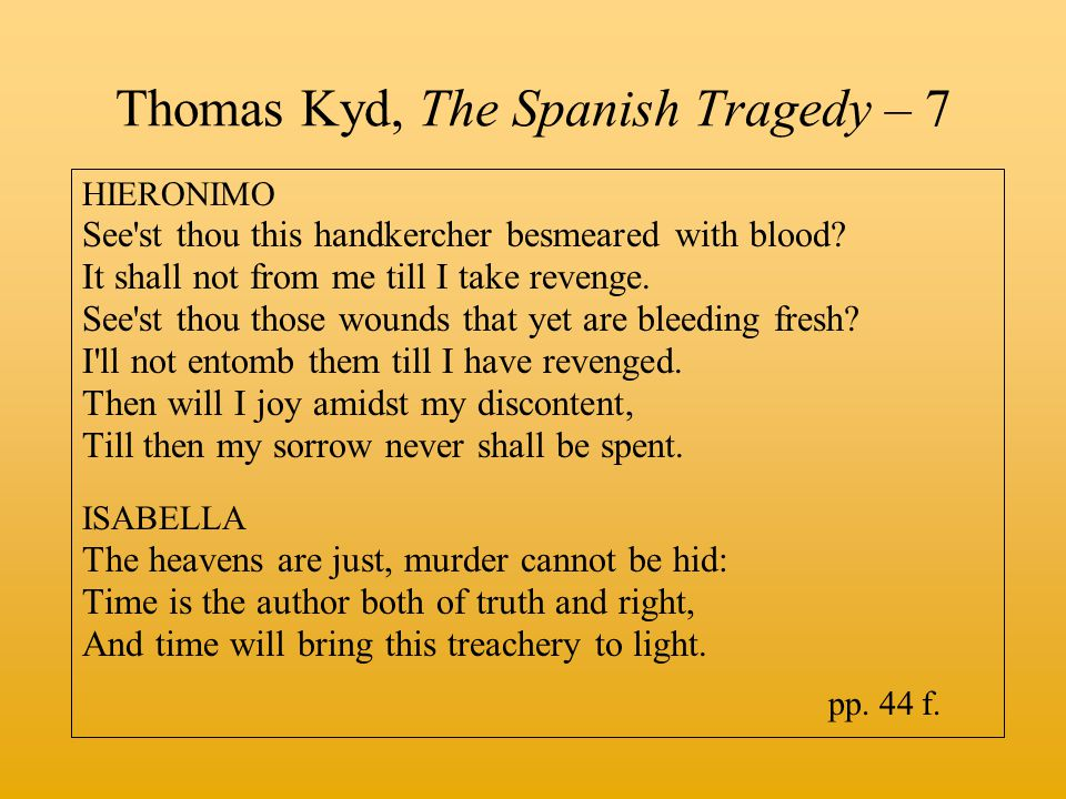 Thomas Kyd, The Spanish Tragedy – 7 HIERONIMO See st thou this handkercher besmeared with blood.