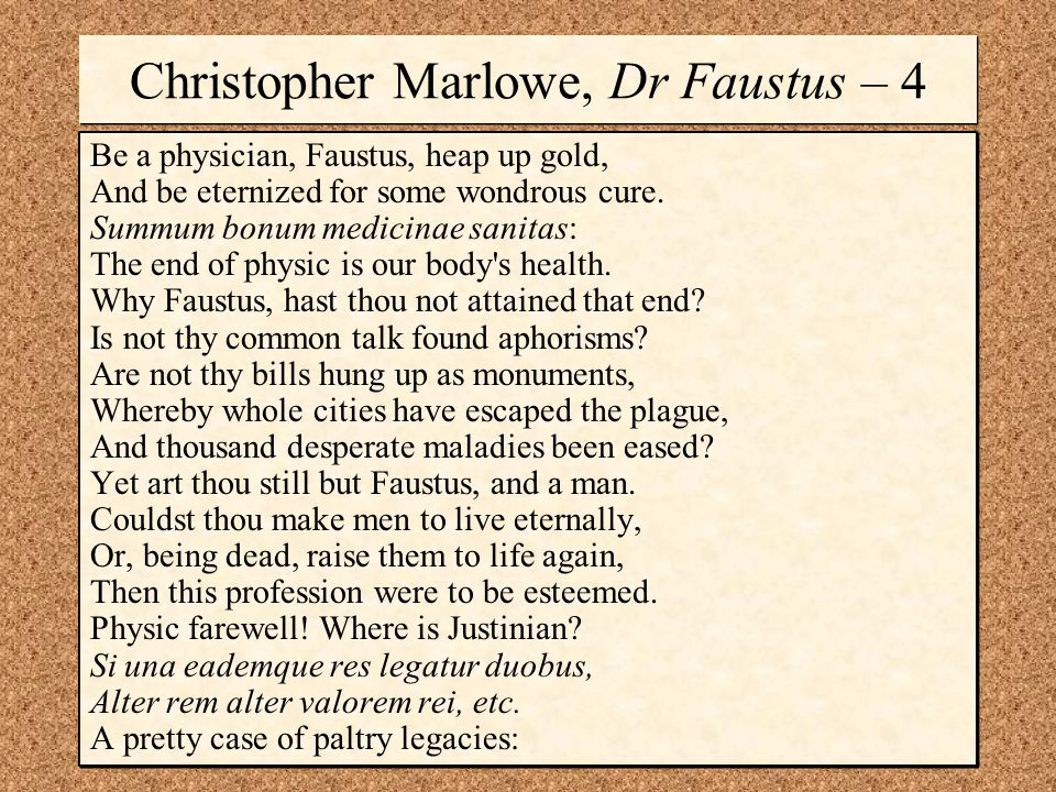 Christopher Marlowe, Dr Faustus – 4 Be a physician, Faustus, heap up gold, And be eternized for some wondrous cure. Summum bonum medicinae sanitas: Th