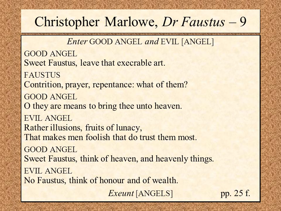 Christopher Marlowe, Dr Faustus – 9 Enter GOOD ANGEL and EVIL [ANGEL] GOOD ANGEL Sweet Faustus, leave that execrable art.