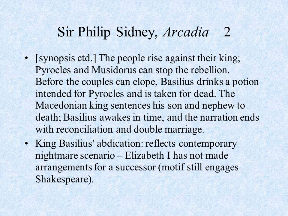 Sir Philip Sidney, Arcadia – 2 [synopsis ctd.] The people rise against their king; Pyrocles and Musidorus can stop the rebellion. Before the couples c