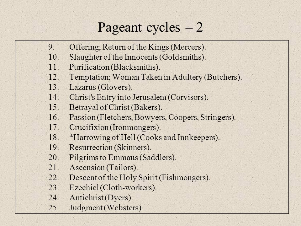 Pageant cycles – 2 9. Offering; Return of the Kings (Mercers). 10. Slaughter of the Innocents (Goldsmiths). 11. Purification (Blacksmiths). 12. Tempta