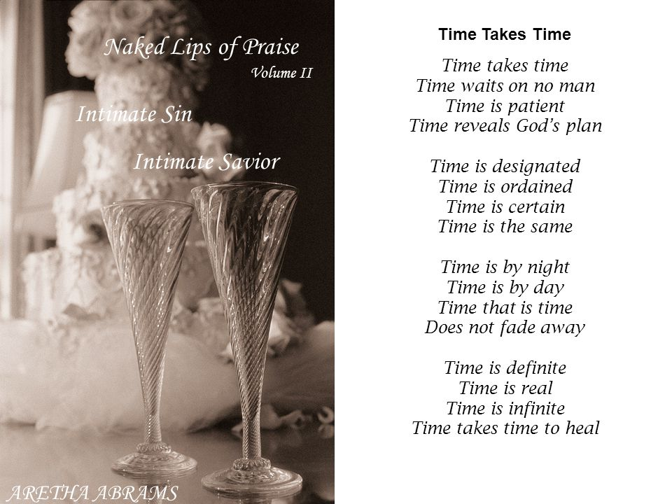 ARETHA ABRAMS Intimate Sin Intimate Savior Time Takes Time Time takes time Time waits on no man Time is patient Time reveals God's plan Time is design