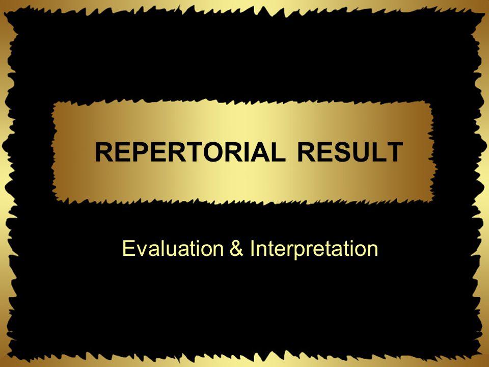 REPERTORIAL RESULT Evaluation & Interpretation