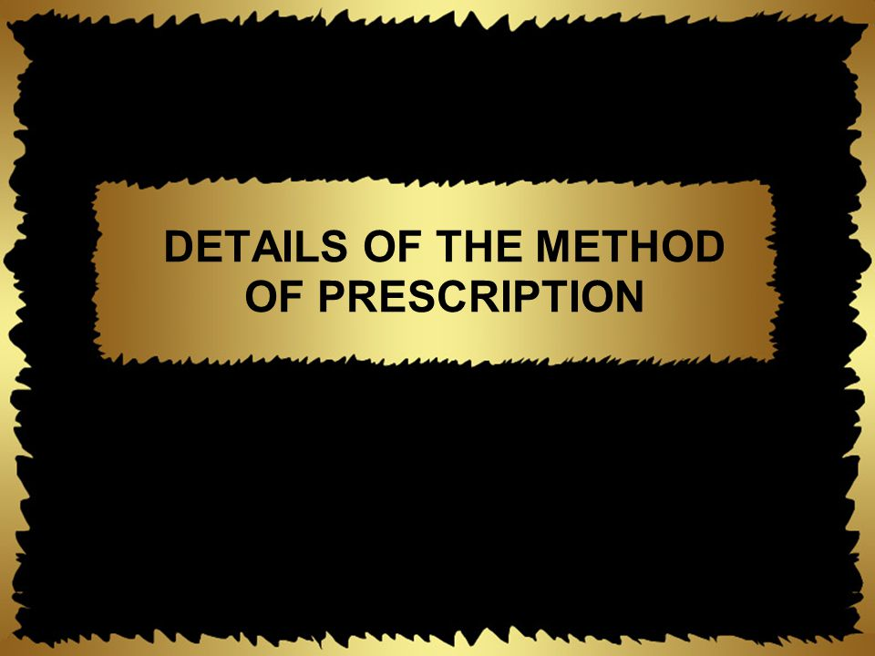 DETAILS OF THE METHOD OF PRESCRIPTION