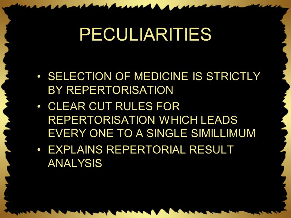 PECULIARITIES SELECTION OF MEDICINE IS STRICTLY BY REPERTORISATION CLEAR CUT RULES FOR REPERTORISATION WHICH LEADS EVERY ONE TO A SINGLE SIMILLIMUM EX