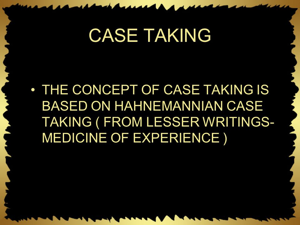 THE CONCEPT OF CASE TAKING IS BASED ON HAHNEMANNIAN CASE TAKING ( FROM LESSER WRITINGS- MEDICINE OF EXPERIENCE )