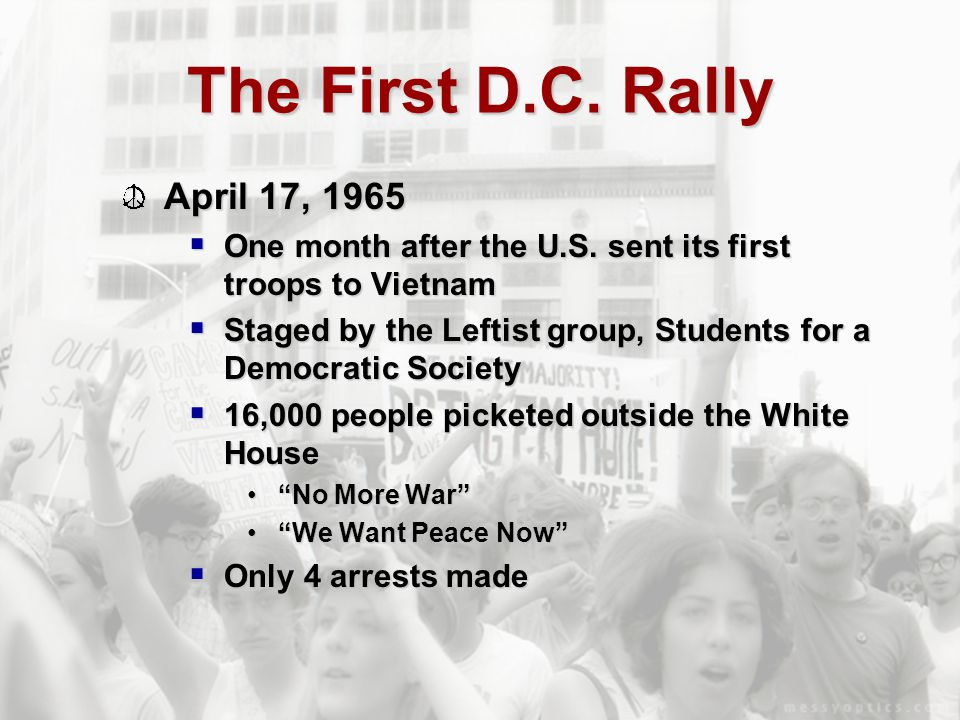 The First D.C. Rally April 17, 1965  One month after the U.S. sent its first troops to Vietnam  Staged by the Leftist group, Students for a Democrat