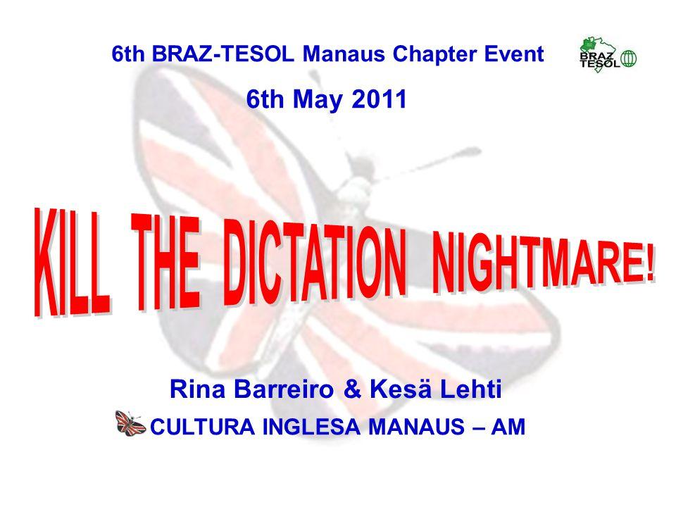6th BRAZ-TESOL Manaus Chapter Event 6th May 2011 Rina Barreiro & Kesä Lehti CULTURA INGLESA MANAUS – AM