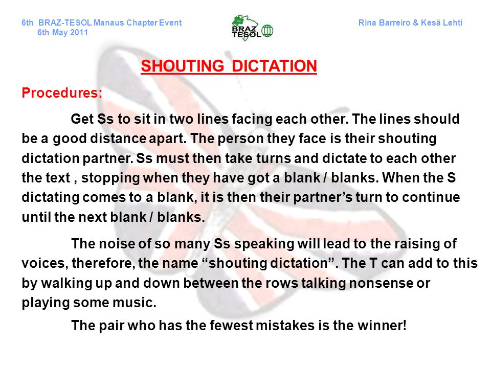 The noise of so many Ss speaking will lead to the raising of voices, therefore, the name shouting dictation .