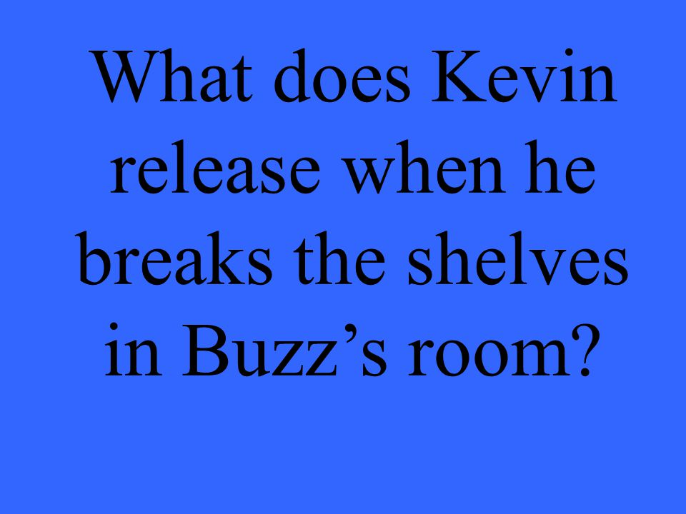 What does Kevin release when he breaks the shelves in Buzz's room
