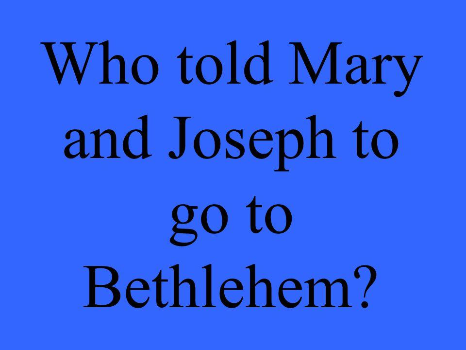 Who told Mary and Joseph to go to Bethlehem