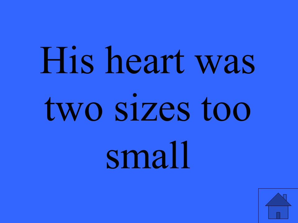 His heart was two sizes too small