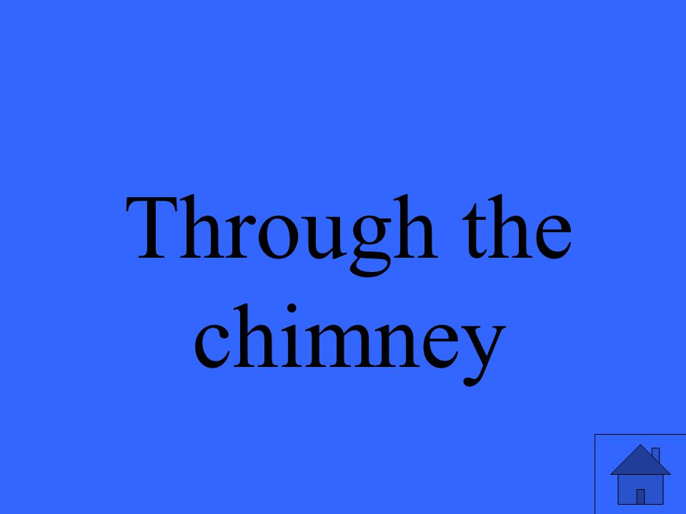 Through the chimney