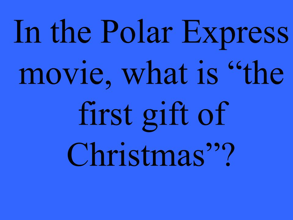 In the Polar Express movie, what is the first gift of Christmas