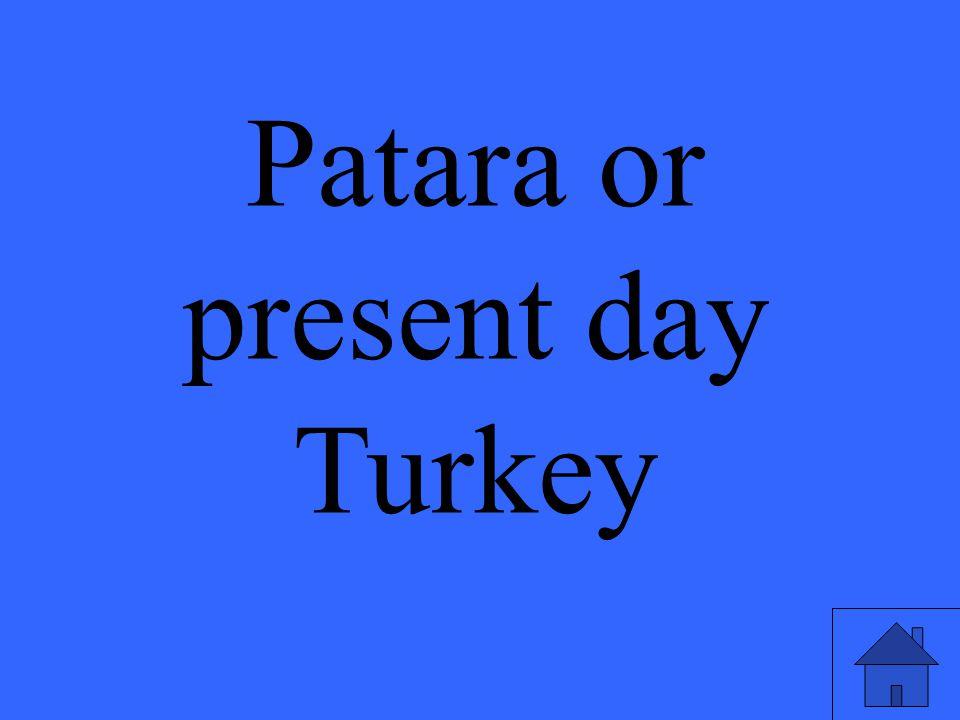 Patara or present day Turkey