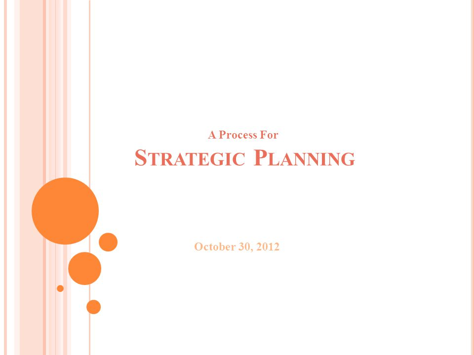 S TRATEGIC P LANNING A Process For October 30, 2012