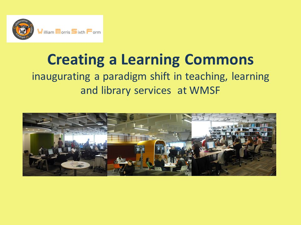 Creating a Learning Commons inaugurating a paradigm shift in teaching, learning and library services at WMSF