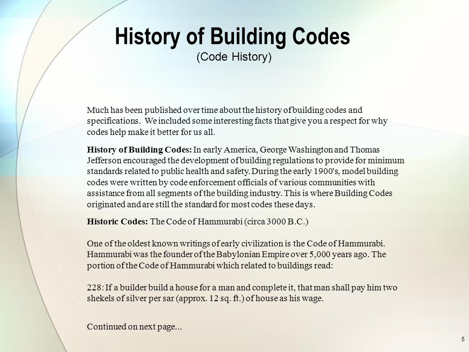 5 History of Building Codes Much has been published over time about the history of building codes and specifications. We included some interesting fac