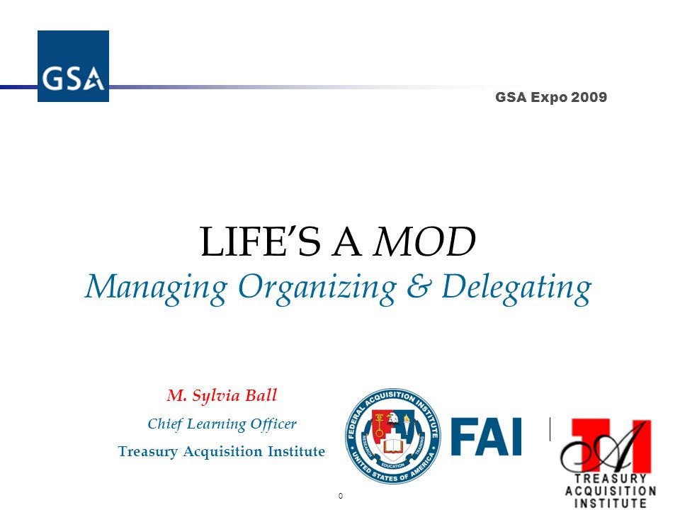 0 GSA Expo 2009 LIFE'S A MOD Managing Organizing & Delegating M.