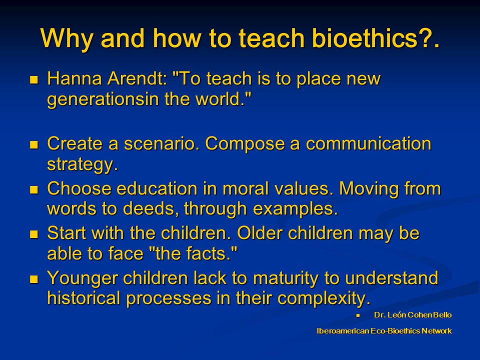 Why and how to teach bioethics .