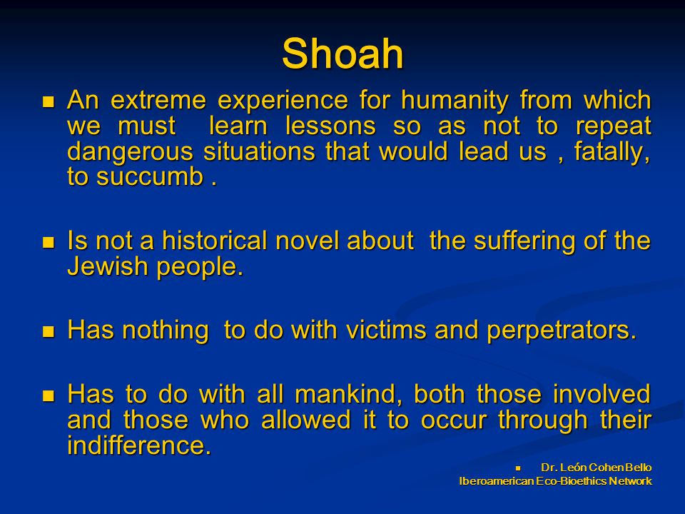Shoah An extreme experience for humanity from which we must learn lessons so as not to repeat dangerous situations that would lead us, fatally, to suc