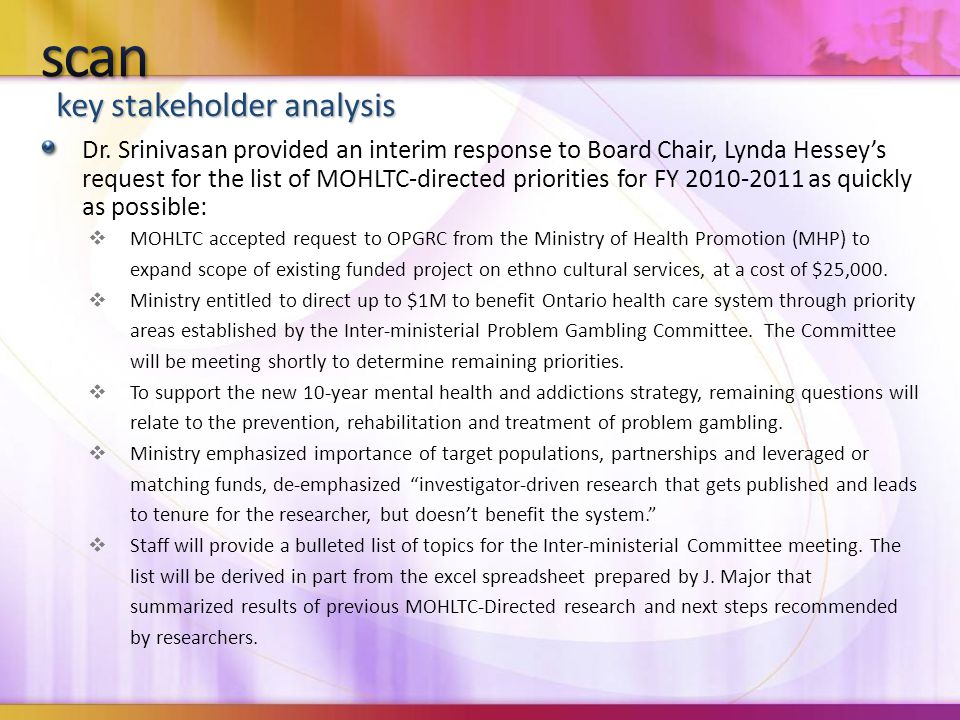 key stakeholder analysis Dr. Srinivasan provided an interim response to Board Chair, Lynda Hessey's request for the list of MOHLTC-directed priorities