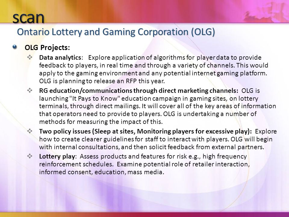 Ontario Lottery and Gaming Corporation (OLG) OLG Projects:  Data analytics: Explore application of algorithms for player data to provide feedback to