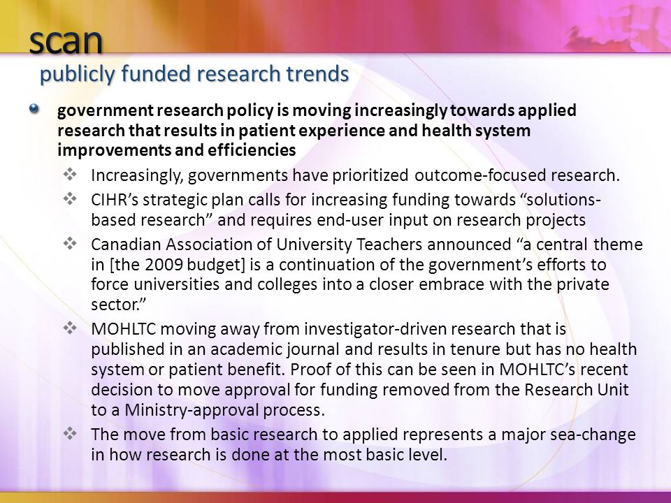 publicly funded research trends government research policy is moving increasingly towards applied research that results in patient experience and health system improvements and efficiencies  Increasingly, governments have prioritized outcome-focused research.