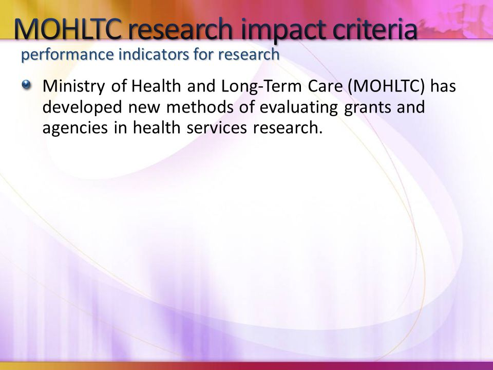 Ministry of Health and Long-Term Care (MOHLTC) has developed new methods of evaluating grants and agencies in health services research.