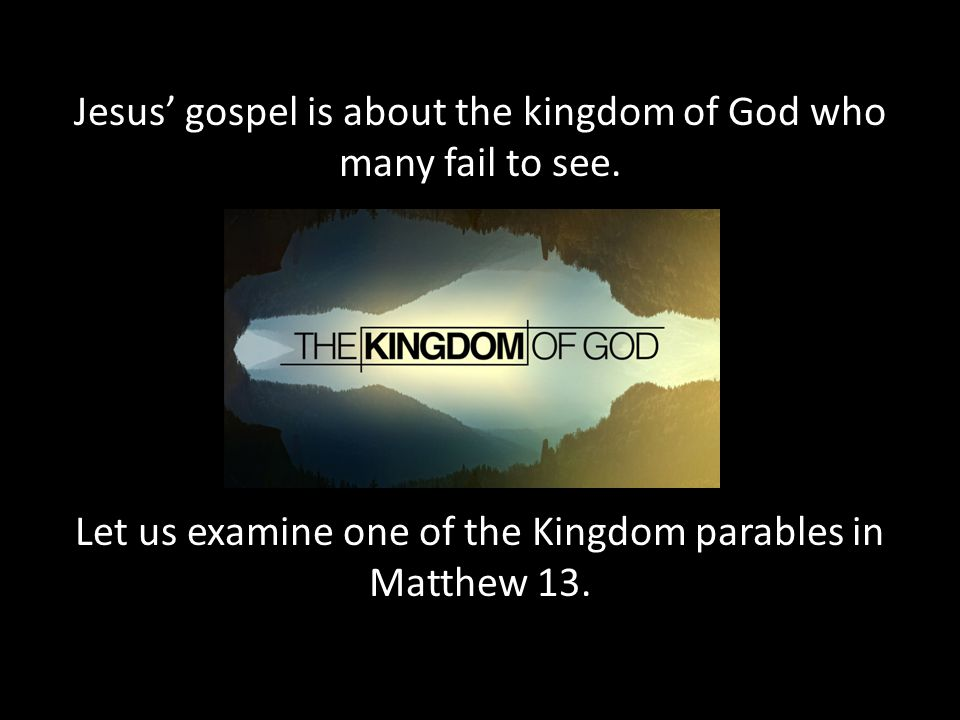 Jesus' gospel is about the kingdom of God who many fail to see.
