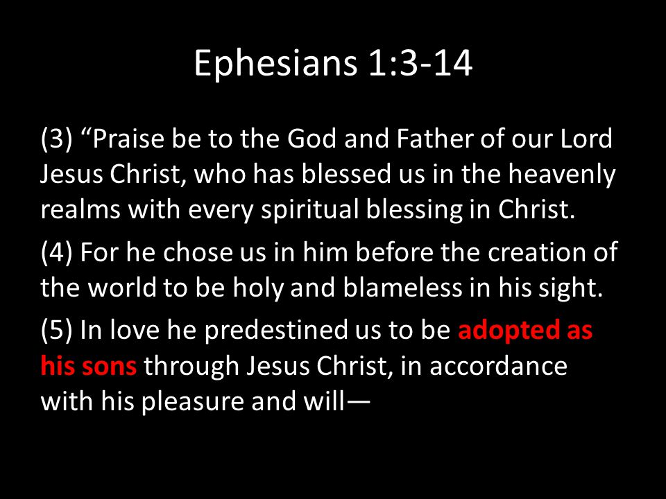 Ephesians 1:3-14 (3) Praise be to the God and Father of our Lord Jesus Christ, who has blessed us in the heavenly realms with every spiritual blessing in Christ.