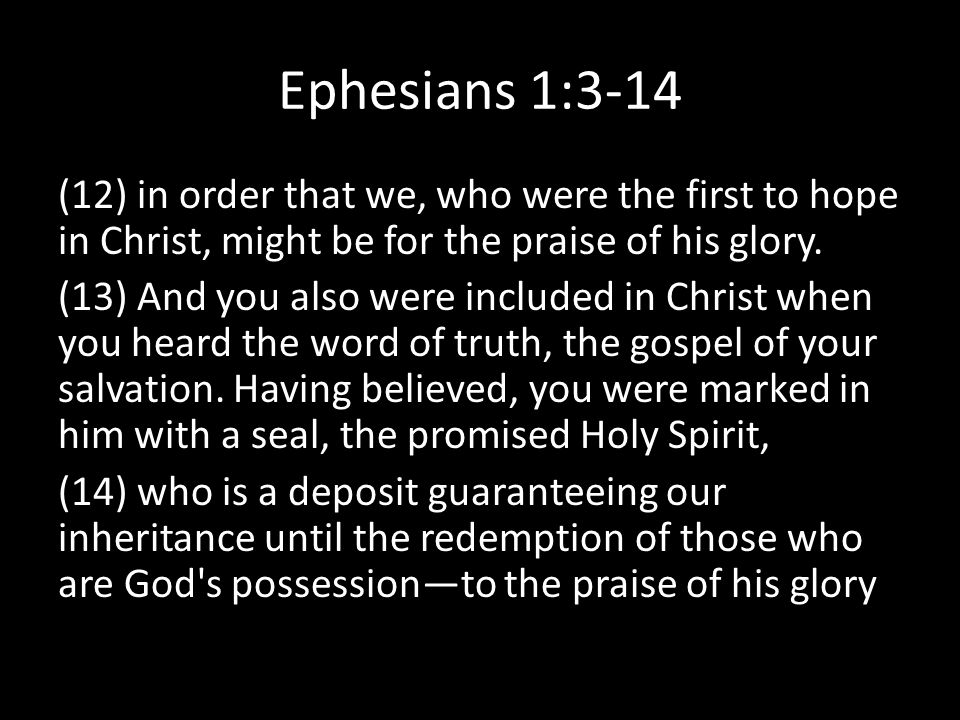 Ephesians 1:3-14 (12) in order that we, who were the first to hope in Christ, might be for the praise of his glory.